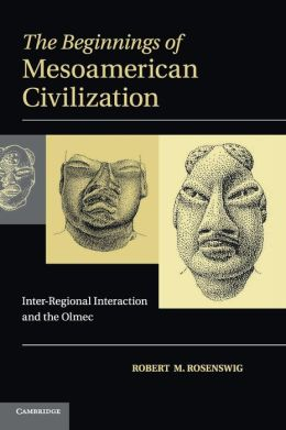 The Beginnings of Mesoamerican Civilization: Inter-Regional Interaction and the Olmec