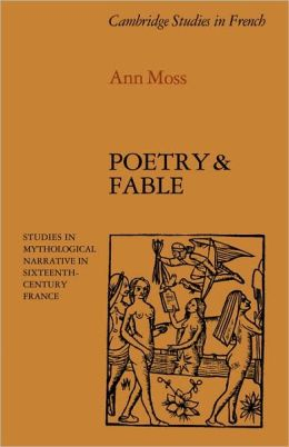 Poetry and Fable: Studies in Mythological Narrative in Sixteenth-Century France