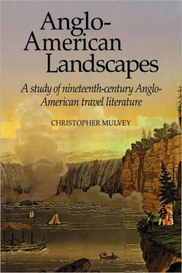 Anglo-American Landscapes: A Study of Nineteenth-Century Anglo-American Travel Literature