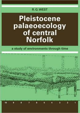 Pleistocene Palaeoecology of Central Norfolk: A Study of Environments through Time