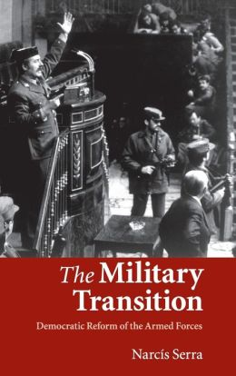 The Military Transition: Democratic Reform of the Armed Forces