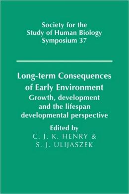 Long-term Consequences of Early Environment: Growth, Development and the Lifespan Developmental Perspective