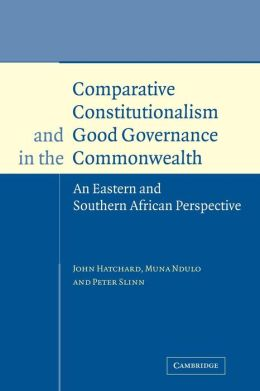 Comparative Constitutionalism and Good Governance in the Commonwealth: An Eastern and Southern African Perspective