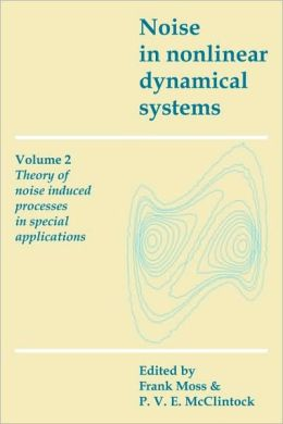 Noise in Nonlinear Dynamical Systems, Volume 2: Theory of Noise Induced Processes in Special Applications