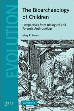 The Bioarchaeology of Children: Perspectives from Biological and Forensic Anthropology