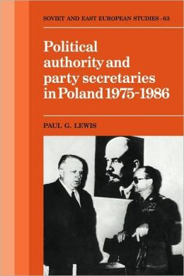 Political Authority and Party Secretaries in Poland, 1975-1986