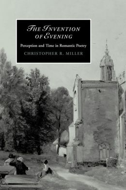 The Invention of Evening: Perception and Time in Romantic Poetry