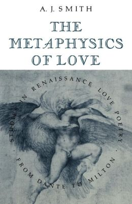 The Metaphysics of Love: Studies in Renaissance Love Poetry from Dante to Milton