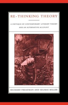 Re-Thinking Theory: A Critique of Contemporary Literary Theory and an Alternative Account