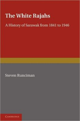 The White Rajah: A History of Sarawak from 1841 to 1946