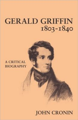 Gerald Griffin (1803-1840): A Critical Biography