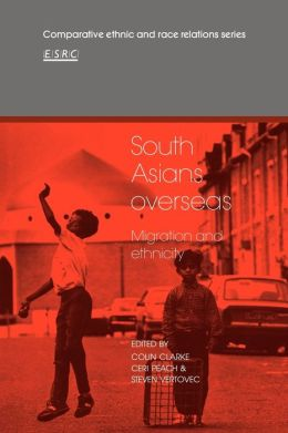 South Asians Overseas: Migration and Ethnicity