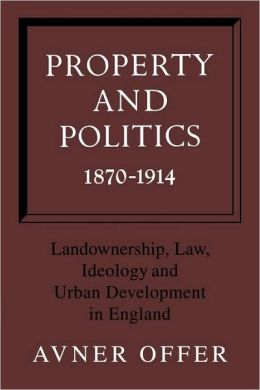 Property and Politics, 1870-1914: Landownership, Law, Ideology and Urban Development in England