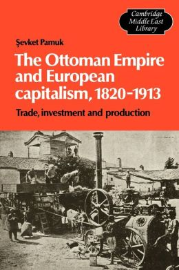 The Ottoman Empire and European Capitalism, 1820-1913: Trade, Investment and Production