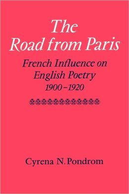 The Road from Paris: French Influence on English Poetry, 1900-1920