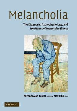 Melancholia: The Diagnosis, Pathophysiology and Treatment of Depressive Illness