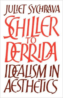 Schiller to Derrida: Idealism in Aesthetics