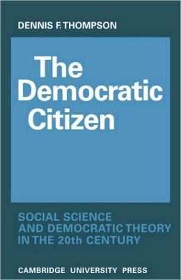 The Democratic Citizen: Social Science and Democratic Theory in the Twentieth Century