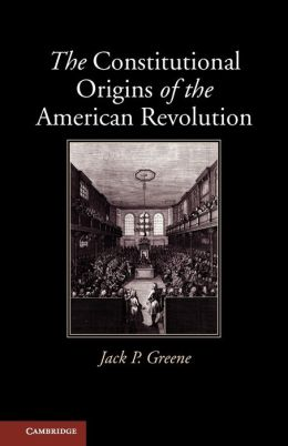 The Constitutional Origins of the American Revolution