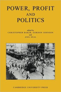 Power, Profit and Politics: Volume 15, Part 3: Essays on Imperialism, Nationalism and Change in Twentieth-Century India