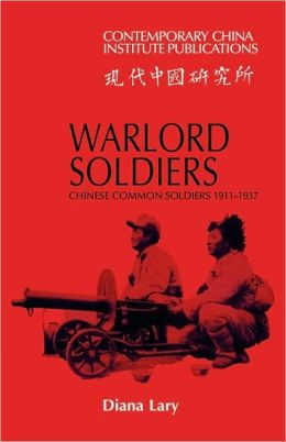 Warlord Soldiers: Chinese Common Soldiers, 1911-1937