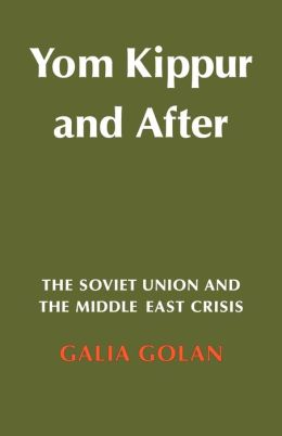 Yom Kippur and After: The Soviet Union and the Middle East Crisis