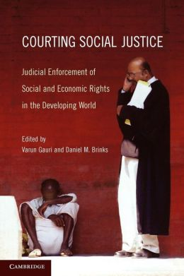 Courting Social Justice: Judicial Enforcement of Social and Economic Rights in the Developing World