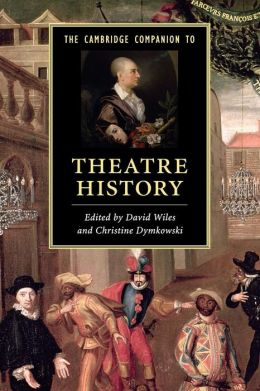 The Cambridge Companion to Theatre History