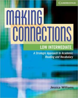 Making Connections Low Intermediate Student's Book: A Strategic Approach to Academic Reading and Vocabulary