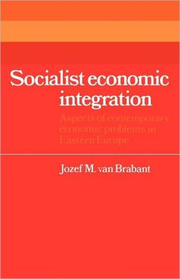 Socialist Economic Integration: Aspects of Contemporary Economic Problems in Eastern Europe