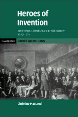 Heroes of Invention: Technology, Liberalism and British Identity, 1750-1914