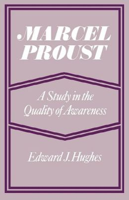 Marcel Proust: A Study in the Quality of Awareness