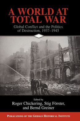 A World at Total War: Global Conflict and the Politics of Destruction, 1937-1945