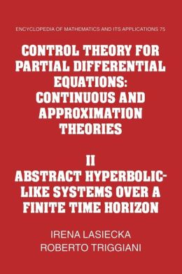 Control Theory for Partial Differential Equations, Volume 2: Abstract Hyperbolic-like Systems over a Finite Time Horizon: Continuous and Approximation Theories