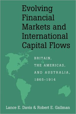 Evolving Financial Markets and International Capital Flows: Britain, the Americas, and Australia, 1865-1914