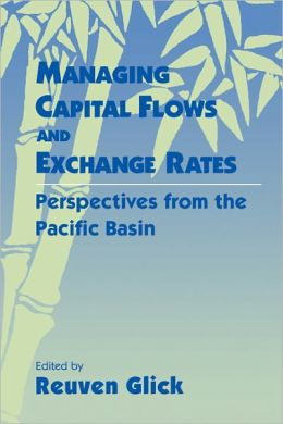 Managing Capital Flows and Exchange Rates: Perspectives from the Pacific Basin
