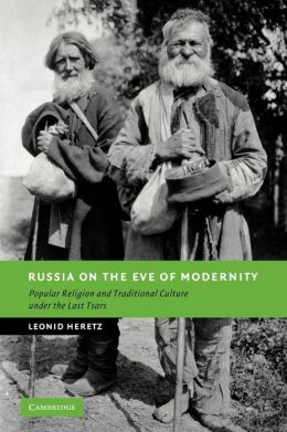 Russia on the Eve of Modernity: Popular Religion and Traditional Culture under the Last Tsars