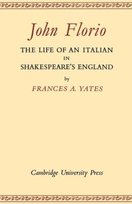John Florio: The Life of an Italian in Shakespeare's England