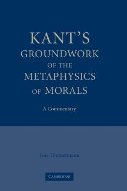 Kant's Groundwork of the Metaphysics of Morals: A Commentary