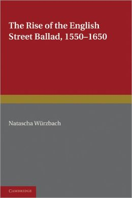 The Rise of the English Street Ballad 1550-1650