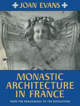 Monastic Architecture in France: From the Renaissance to the Revolution