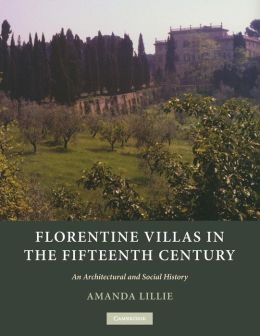 Florentine Villas in the Fifteenth Century: An Architectural and Social History