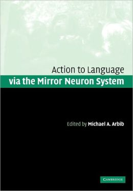 Action to Language via the Mirror Neuron System