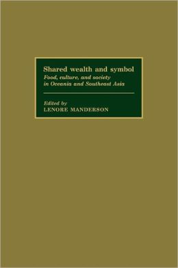 Shared Wealth and Symbol: Food, Culture, and Society in Oceania and Southeast Asia