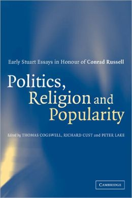 Politics, Religion and Popularity in Early Stuart Britain: Essays in Honour of Conrad Russell