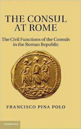 The Consul at Rome: The Civil Functions of the Consuls in the Roman Republic