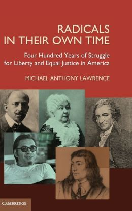 Radicals in their Own Time: Four Hundred Years of Struggle for Liberty and Equal Justice in America