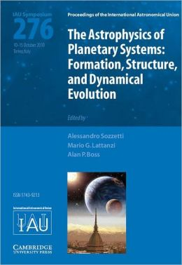 The Astrophysics of Planetary Systems (IAU S276): Formation, Structure, and Dynamical Evolution