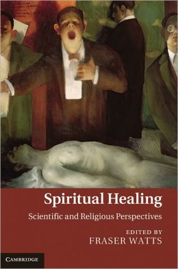 Spiritual Healing: Scientific and Religious Perspectives