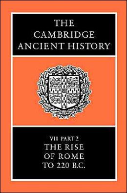 The Cambridge Ancient History, Volume 7 Part 2: The Rise of Rome to 220 BC